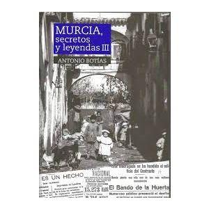 MURCIA SECRETOS Y LEYENDAS III