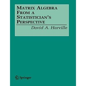 MATRIX ALGEBRA FROM A STATISTICIAN`S PERSPECTIVE