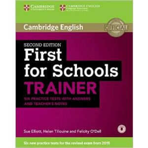 FIRST FOR SCHOOLS TRAINER SIX PRACTICE TESTS WITH ANSWERS AND TEACHERS NOTES WIT