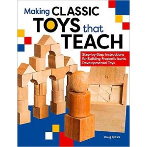 MAKING CLASSIC TOYS THAT TEACH STEP-BY-STEP INSTRUCCTIONS FOR BUILDING FROEBEL`S