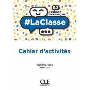 LACLASSE B2. CAHIER D´ACTIVITES