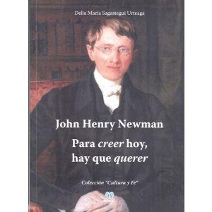 JOHN HENRY NEWMAN PARA CREER HOY HAY QUE QUERER