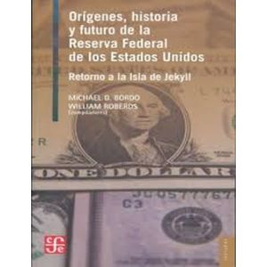 ORIGENES HISTORIA Y FUTURO DE LA RESERVA FEDERAL DE LOS ESTADOS UNIDOS RETORNO