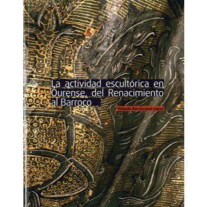 LA ACTIVIDAD ESCULTORICA EN OURENSE  DEL RENACIMIENTO AL BARROCO