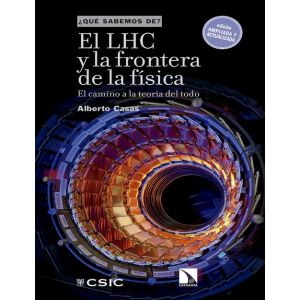 EL LHC Y LA FRONTERA DE LA FISICA : EL CAMINO A LA TEORIA DEL TODO