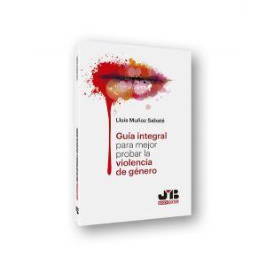 GUIA INTEGRAL PARA MEJOR PROBAR LA VIOLENCIA DE GENERO