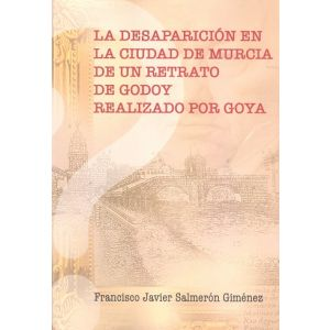 LA DESAPARICION EN LA CIUDAD DE MURCIA DE UN RETRATO DE GODOY