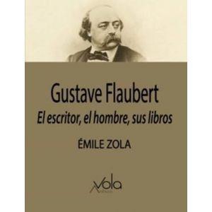 GUSTAVE FLAUBERT EL ESCRITOR EL HOMBRE SUS LIBROS