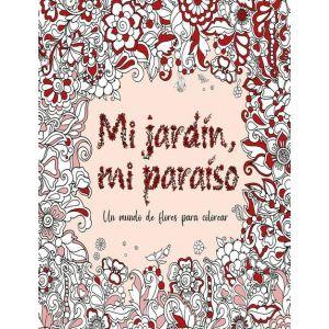 MI JARDIN  MI PARAISO UN MUNDO DE FLORES PARA COLOREAR