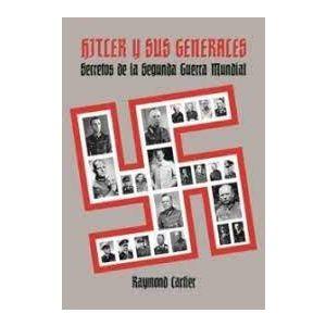 HITLER Y SUS GENERALES SECRETOS DE LA SEGUNDA GUERRA MUNDIAL