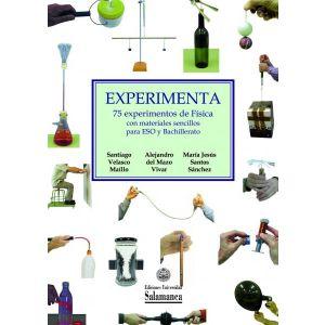 EXPERIMENTA. 75 EXPERIMENTOS DE FISICA CON MATERIALES SENCILLOS PARA ESO Y BACHI