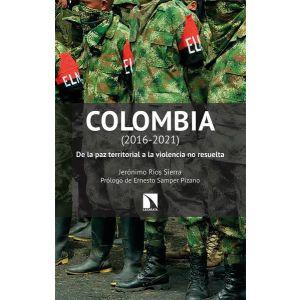 COLOMBIA 2016-2021 DE LA PAZ TERRITORIAL A LA VIOLENCIA NO RESUELTA