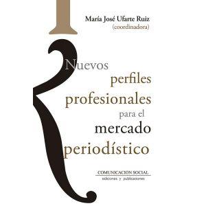 NUEVOS PERFILES PROFESIONALES PARA EL MERCADO PERIODISTICO