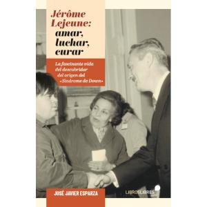 JERÔME LEJEUNE: LUCHAR  AMAR  CURAR