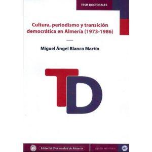 CULTURA  PERIODISMO Y TRANSICION DEMOCRATICA EN ALMERIA (1973-1986)