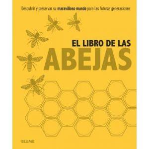 EL LIBRO DE LAS ABEJAS DESCUBRIR Y PRESERVAR SU MARAVILLOSO MUNDO PARA
