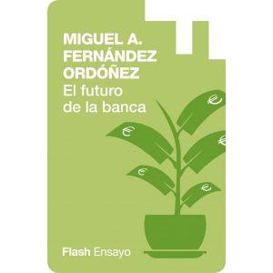 El Futuro de la Banca: Dinero Seguro y Desregulacion del Sistema Financiero (Flash Ensayo)