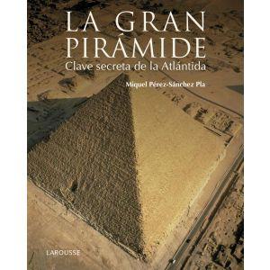 LA GRAN PIRAMIDE. CLAVE SECRETA DE LA ATLANTIDA