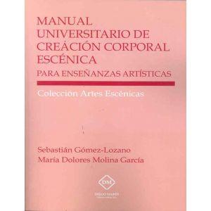 MANUAL UNIVERSITARIO DE CREACION CORPORAL ESCENICA PARA ENSEÑANZAS ARTISTICAS