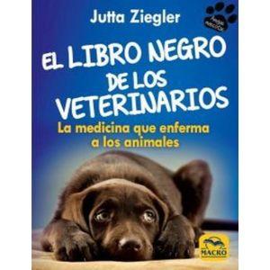 LIBRO NEGRO DE LOS VETERINARIOS LA MEDICINA QUE ENFERMA  A LOS ANIMALES EL