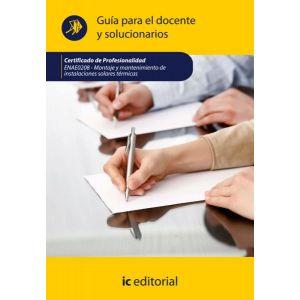 MONTAJE Y MANTENIMIENTO DE INSTALACIONES SOLARES TERMICAS. ENAE0208 - GUIA PARA