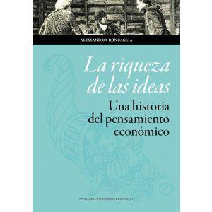 LA RIQUEZA DE LAS IDEAS. UNA HISTORIA DEL PENSAMIENTO ECONOMICO