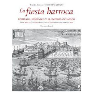 LA FIESTA BARROCA. PORTUGAL HISPANICO Y EL IMPERIO OCEANICO.