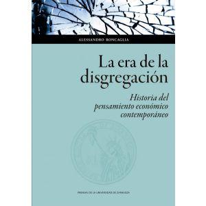 LA ERA DE LA DISGREGACION: HISTORIA DEL PENSAMIENTO ECONOMICO CONTEMPORANEO