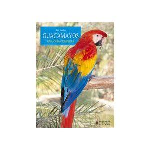 GUACAMAYOS. UNA GUIA COMPLETA