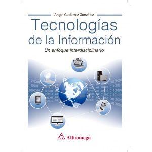 TECNOLOGIAS DE LA INFORMACION. UN ENFOQUE INTERDISCIPLINARIO