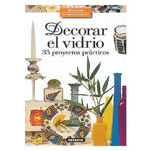 DECORAR EL VIDRIO   33 PROYECTOS PRACTICOS