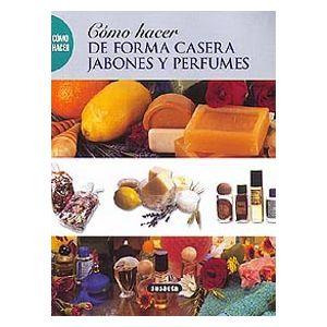 COMO HACER DE FORMA CASERA JABONES Y PERFUMES