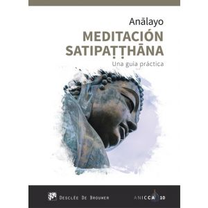 MEDITACION SATIPATTHANA. UNA GUIA PRACTICA
