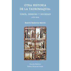 OTRA HISTORIA DE LA TAUROMAQUIA: TOROS  DERECHO Y SOCIEDAD (1235-1854)