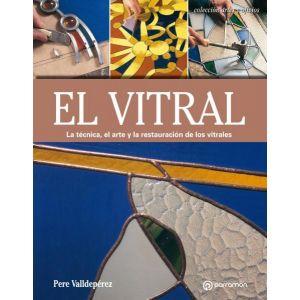 EL VITRAL. LA TECNICA  EL ARTE Y LA RESTAURACION DE LOS VITRALES