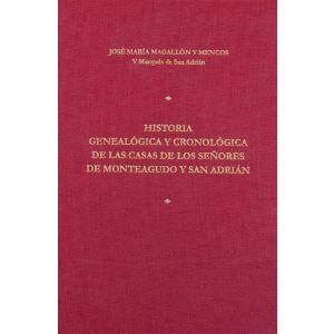 HISTORIA GENEALOGICA Y CRONOLOGICA DE LAS CASAS DE LOS SEÑORES DE MONTEAGUDO Y S