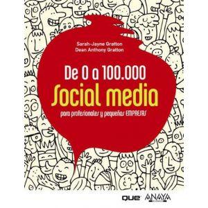 DE 0 A 100.000. SOCIAL MEDIA PARA PROFESIONALES Y PEQUEÑAS EMPRESAS