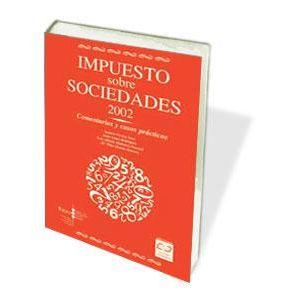 IMPUESTO SOBRE SOCIEDADES 2002. COMENTARIOS Y CASOS PRACTICOS
