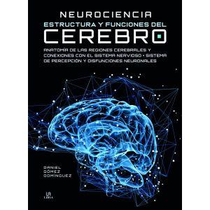 NEUROCIENCIA ESTRUCTURA Y FUNCIONES DEL CEREBRO