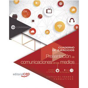 CUADERNO DE EJERCICIOS. PRESENTACION DE COMUNICACIONES EN LOS MEDIOS (COMM008PO)