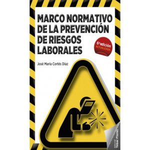 MARCO NORMATIVO DE LA PREVENCION DE RIESGOS LABORALES