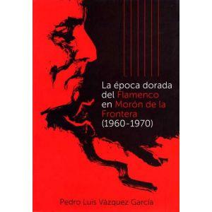 LA EPOCA DORADA DEL FLAMENCO EN MORON DE LA FRONTERA (1960-1970)