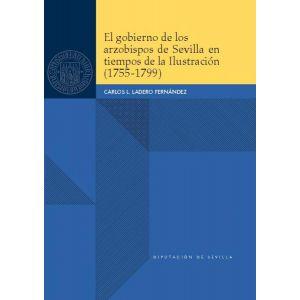 EL GOBIERNO DE LOS ARZOBISPOS DE SEVILLA EN TIEMPOS DE LA ILUSTRACION (1755-1799