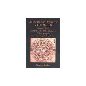 LIBRO DE LOS MONTES Y LOS MARES. (SHANHAI JING). COSMOGRAFIA Y MITOLOGIA DE LA C