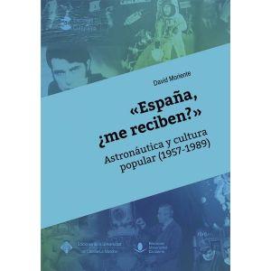«ESPAÑA  ¿ME RECIBEN?» ASTRONAUTICA Y CULTURA POPULAR (1957-1989)