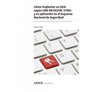 COMO IMPLANTAR UN SGSI SEGUN UNE-EN ISO/IEC 27001 Y SU APLICACION EN EL ESQUEMA