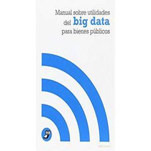 MANUAL SOBRE UTILIDADES DEL BIG DATA PARA BIENES PUBLICOS