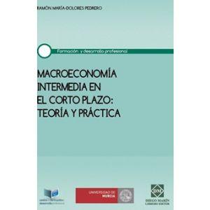 MACROECONOMIA INTERMEDIA EN EL CORTO PLAZO TEORIA Y PRACTICA