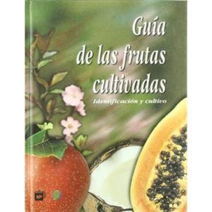 GUIA DE LAS FRUTAS CULTIVADAS: IDENTIFICACION Y CULTIVO