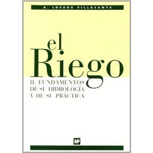 EL RIEGO II. FUNDAMENTOS DE SU HIDROLOGIA Y DE SU PRACTICA